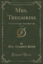 Mrs. Tregaskiss, Vol. 2 of 3: A Novel of Anglo-Australian Life (Classic Reprint)