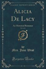 Alicia De Lacy, Vol. 3 of 4: An Historical Romance (Classic Reprint)