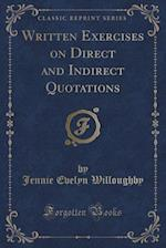 Written Exercises on Direct and Indirect Quotations (Classic Reprint)