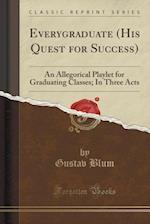Everygraduate (His Quest for Success) af Gustav Blum
