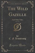 The Wild Gazelle, Vol. 2 of 3: And Other Tales (Classic Reprint) af C. F. Armstrong