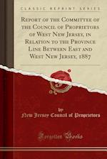 Report of the Committee of the Council of Proprietors of West New Jersey, in Relation to the Province Line Between East and West New Jersey, 1887 (Cla