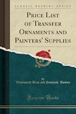 Price List of Transfer Ornaments and Painters' Supplies (Classic Reprint)