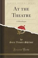 At the Theatre: A Monologue (Classic Reprint)