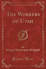 The Workers of Utah (Classic Reprint)