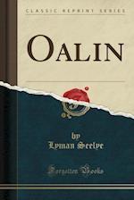Oalin (Classic Reprint) af Lyman Seelye