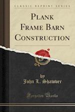 Plank Frame Barn Construction (Classic Reprint)