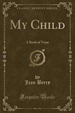 My Child: A Book of Verse (Classic Reprint) af Jean Berry