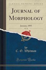 Journal of Morphology, Vol. 10: January, 1895 (Classic Reprint)