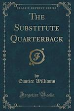 The Substitute Quarterback (Classic Reprint)