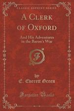 A Clerk of Oxford: And His Adventures in the Baron's War (Classic Reprint)