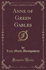Anne of Green Gables (Classic Reprint)