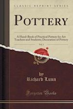 Pottery, Vol. 2: A Hand-Book of Practical Pottery for Art Teachers and Students; Decoration of Pottery (Classic Reprint) af Richard Lunn
