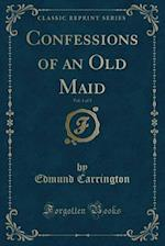 Confessions of an Old Maid, Vol. 1 of 3 (Classic Reprint)