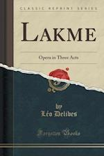 Lakme: Opera in Three Acts (Classic Reprint) af Léo| Delibes