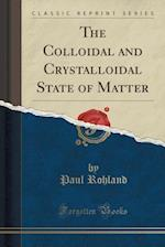 The Colloidal and Crystalloidal State of Matter (Classic Reprint) af Paul Rohland