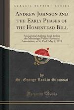 Andrew Johnson and the Early Phases of the Homestead Bill: Presidential Address Read Before the Mississippi Valley Historical Association, at St. Paul af St. George Leakin Sioussat
