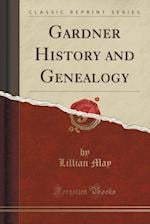 Gardner History and Genealogy (Classic Reprint)