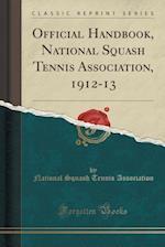 Official Handbook, National Squash Tennis Association, 1912-13 (Classic Reprint)