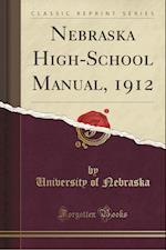 Nebraska High-School Manual, 1912 (Classic Reprint)