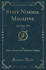 State Normal Magazine, Vol. 20: April May, 1916 (Classic Reprint)