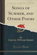 Songs of Summer, and Other Poems (Classic Reprint) af Charles William Cayzer