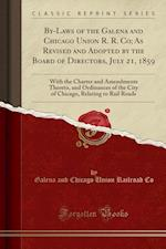 By-Laws of the Galena and Chicago Union R. R. Co; As Revised and Adopted by the Board of Directors, July 21, 1859: With the Charter and Amendments The