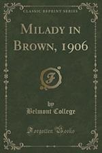 Milady in Brown, 1906 (Classic Reprint)