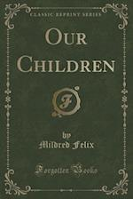 Our Children (Classic Reprint) af Mildred Felix
