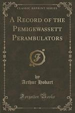 A Record of the Pemigewassett Perambulators (Classic Reprint) af Arthur Hobart