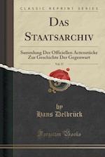 Das Staatsarchiv, Vol. 37: Sammlung Der Officiellen Actenstücke Zur Geschichte Der Gegenwart (Classic Reprint) af Hans Delbrück