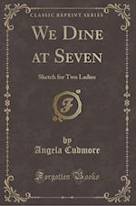 We Dine at Seven af Angela Cudmore