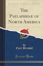 The Pselaphidae of North America (Classic Reprint) af Emil Brendel