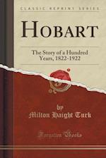 Hobart: The Story of a Hundred Years, 1822-1922 (Classic Reprint)