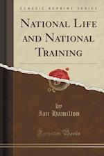 National Life and National Training (Classic Reprint)