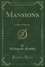 Mansions: A Play in One Act (Classic Reprint) af Hildegarde Flanner