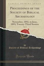 Proceedings of the Society of Biblical Archaeology, Vol. 15: November, 1892, to June, 1893; Twenty-Third Session (Classic Reprint)