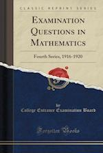 Examination Questions in Mathematics: Fourth Series, 1916-1920 (Classic Reprint)