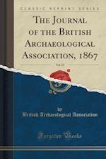 The Journal of the British Archaeological Association, 1867, Vol. 23 (Classic Reprint)