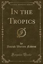 In the Tropics (Classic Reprint)