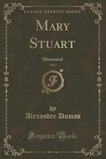 Mary Stuart, Vol. 3: Illustrated (Classic Reprint) af Alexandre Dumas
