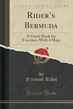 Rider's Bermuda: A Guide Book for Travelers, With 4 Maps (Classic Reprint)