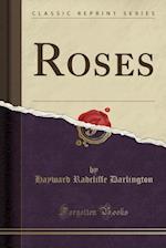 Roses (Classic Reprint)