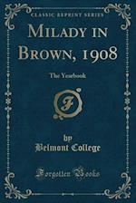 Milady in Brown, 1908: The Yearbook (Classic Reprint)