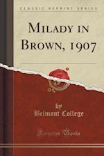 Milady in Brown, 1907 (Classic Reprint)