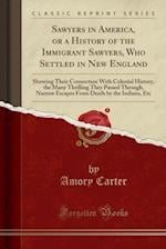 Sawyers in America, or a History of the Immigrant Sawyers, Who Settled in New England