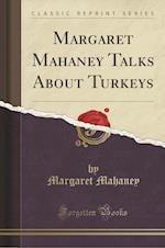 Margaret Mahaney Talks about Turkeys (Classic Reprint)