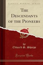 The Descendants of the Pioneers (Classic Reprint) af Edward S. Sharpe