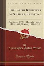 The Parish Registers of S. Giles, Kingston