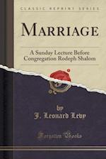 Marriage: A Sunday Lecture Before Congregation Rodeph Shalom (Classic Reprint)